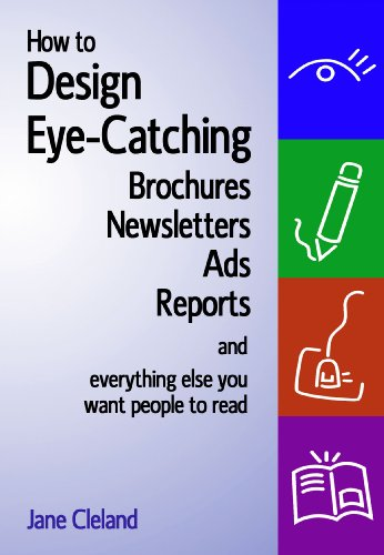 Preisvergleich Produktbild How to Design Eye-Catching Brochures,  Newsletters,  Ads,  Reports,  And Everything Else You Want People to Read