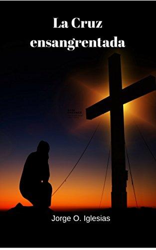LA CRUZ ENSANGRENTADA por Jorge O. Iglesias