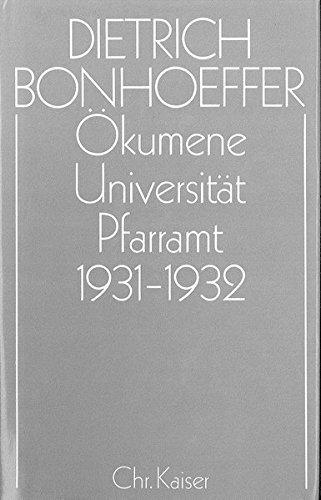 Dietrich Bonhoeffer Werke (DBW): Werke, 17 Bde. u. 2 Erg.-Bde., Bd.11, Ökumene, Universität, Pfarramt 1931-1932 (1994-10-01)