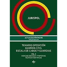 Temario oposición Guardia Civil Escala de cabos y guardias: Vol. II: Ciencias Sociales y Materias Técnico-Científicas (Derecho - Práctica Jurídica)