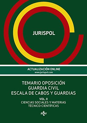 Temario oposición Guardia Civil Escala de cabos y guardias: Vol. II: Ciencias Sociales y Materias Técnico-Científicas (Derecho - Práctica Jurídica) por Jurispol