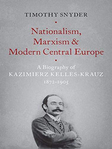 Nationalism, Marxism, and Modern Central Europe: A Biography of Kazimierz Kelles-Krauz, 1872-1905