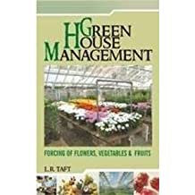 Greenhouse Managament: Forcing of Flowers, Vegetables and Fruits