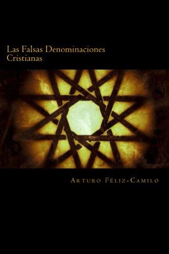 Las Falsas Denominaciones Cristianas: Sectas y denominaciones pseudo-cristianas (Apologetica Sencilla nº 2) por Arturo Féliz-Camilo