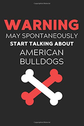 Warning May Spontaneously Start Talking About American Bulldogs: Lined Journal, 120 Pages, 6 x 9, Funny American Bulldog Notebook Gift Idea, Black … Talking About American Bulldogs Journal)