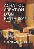 ACHAT OU CREATION D'UN RESTAURANT: 2° EDITION: ETUDE DU MARCHE-REGLEMENTATION-INVESTISSEMENTS-FINANCEMENT-RENTABILITE-FISCALITE-LE PERSONNEL