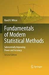 Fundamentals of Modern Statistical Methods: Substantially Improving Power and Accuracy by Rand R. Wilcox (2014-09-05)