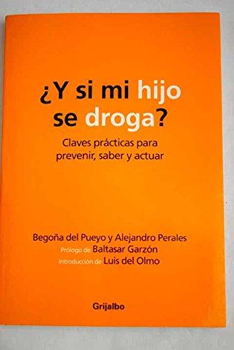¿ y si mi hijo se droga ? (Autoayuda Y Superacion) por Begoña Del Pueyo