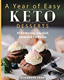 A Year of Easy Keto Desserts: 52 Seasonal Fat Burning, Low-Carb & Paleo Desserts & Fat Bombs with less than 5 gram of carbs