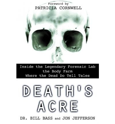 [(Death's Acre: Inside the Legendary Forensic Lab the Body Farm Where the Dead Do Tell Tales)] [Author: Dr Bill Bass] published on (October, 2004)