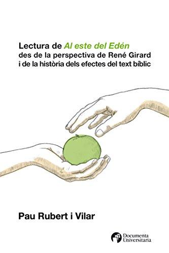 Lectura de Al este del Edén des de la perspectiva de René Girard i de la histria dels efectes del text bíblic (Documenta) (Catalan Edition)