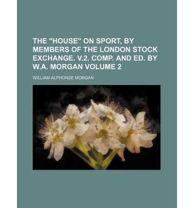 -the-house-on-sport-by-members-of-the-london-stock-exchange-v2-comp-and-ed-by-wa-morgan-volume-2-the