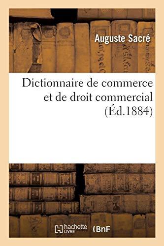 Dictionnaire de Commerce Et de Droit Commercial (Ga(c)Na(c)Ralita(c)S)