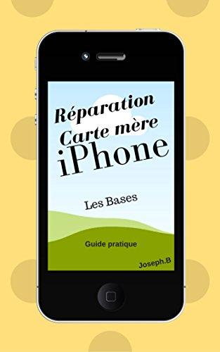 Réparation carte mère iPhone: Les bases (French Edition) Iphone Base