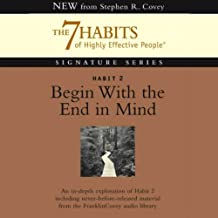 Begin With the End in Mind: Habit 2 of The 7 Habits of Highly Effective People