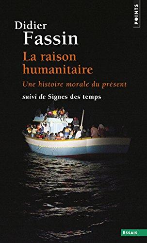 La Raison humanitaire - Une histoire morale du prsent - Suivi de Signes des temps