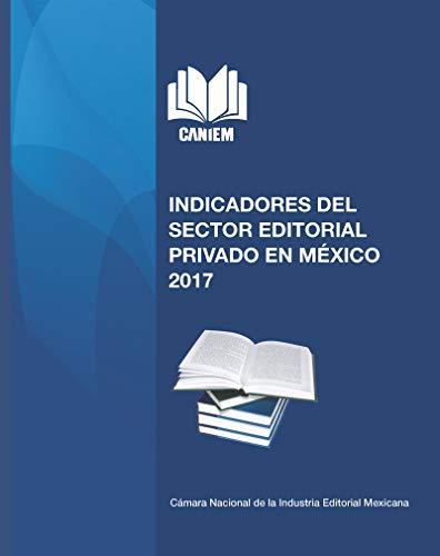 Indicadores del Sector Editorial Privado en México por Cámara Nacional de la Industria Editorial Mexicana