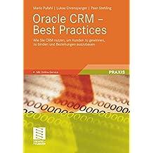 Oracle CRM - Best Practices: Wie Sie CRM nutzen, um Kunden zu gewinnen, zu binden und Beziehungen auszubauen