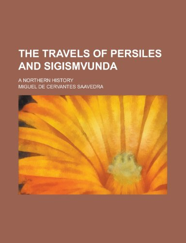 The Travels of Persiles and Sigismvunda; A Northern History