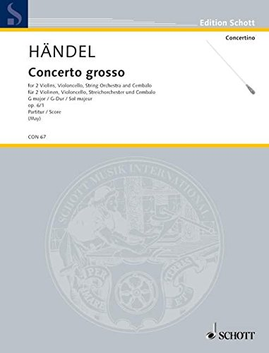 Preisvergleich Produktbild Concerto grosso: Nr. 1 G-Dur. op. 6. HWV 319. 2 Violinen, Violoncello, Streichorchester und Cembalo. Partitur. (Edition Schott)