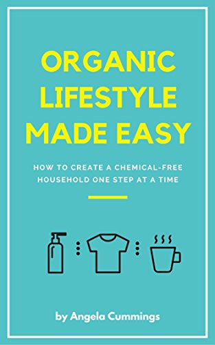 Book cover image for Organic Lifestyle Made Easy: How To Create A Chemical-Free Household One Step At A Time