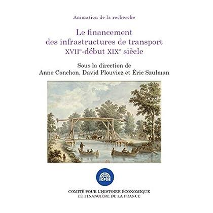 Le financement des infrastructures de transport XVIIe-début XIXe siècle (Histoire économique et financière - Ancien Régime)