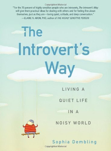 The Introvert's Way: Living a Quiet Life in a Noisy World (Perigee Book) by Dembling, Sophia (2012) Paperback