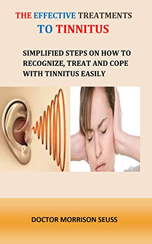The effective treatments to tinnitus: Simplified steps on how to recognise, treat and cope with tinnitus easily (English Edition)