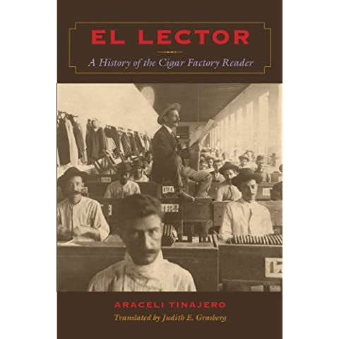 El Lector: A History of the Cigar Factory Reader (LLILAS Translations from Latin America Series)