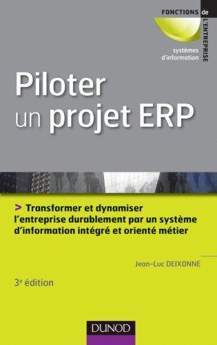 Piloter un projet ERP : Transformer et dynamiser l'entreprise durablement par un système d'information intégré et orienté métier par Jean-Luc Deixonne
