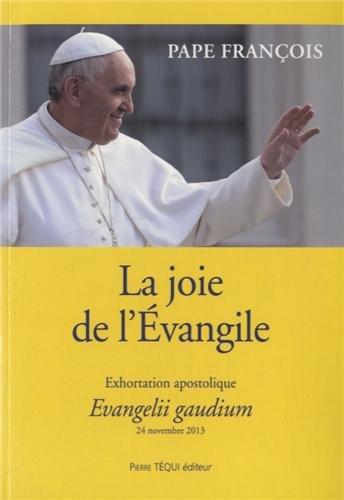 La joie de l'Evangile : Evangelii Gaudium, exhortation apostolique