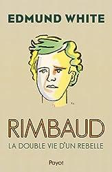 Rimbaud. La double vie d'un rebelle
