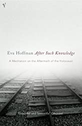 After Such Knowledge by Hoffman, Eva (2005) Paperback