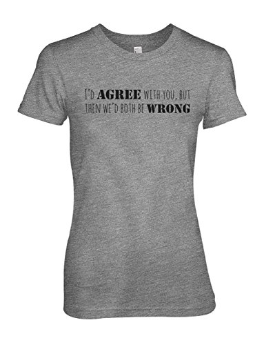 I'd Agree With You But Then We'd Both Be Wrong Komisch Sarcastic Damen T-Shirt Grau