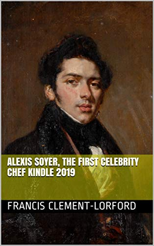 Alexis Soyer, The First Celebrity Chef Kindle 2019 (English Edition)