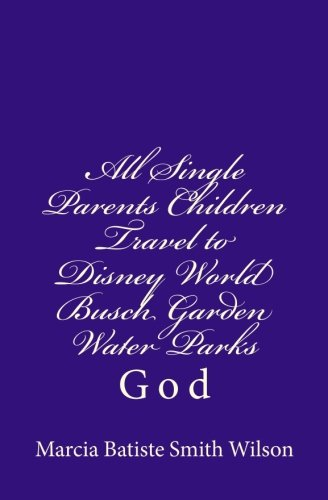 all-single-parents-children-travel-to-disney-world-busch-garden-water-parks-god