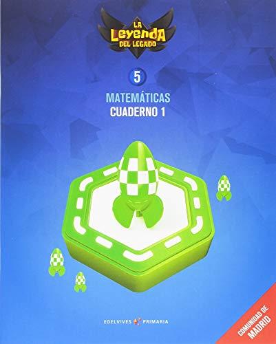 Proyecto: La leyenda del Legado. Matemáticas 5 - Comunidad de Madrid : Cuaderno 1