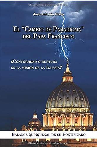 """EL """"CAMBIO DE PARADIGMA"""" DEL PAPA FRANCISCO: ¿Continuidad o ruptura en la misión de la Iglesia"""