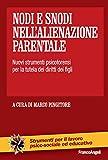 Nodi e snodi nell'alienazione parentale: Nuovi strumenti psicoforensi per la tutela dei diritti dei figli