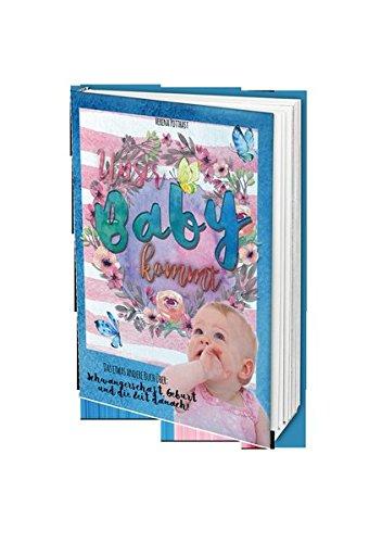 Unser Baby kommt: Das etwas andere Konzept über Schwangerschaft, Geburt und die Zeit danach
