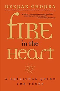 Fire in the Heart: A Spiritual Guide for Teens (English Edition) par [Chopra, Deepak]