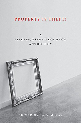 Property Is Theft!: A Pierre-Joseph Proudhon Reader