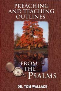 Preaching and Teaching Outlines from the Psalms by Dr. Tom Wallace (2001-08-02)