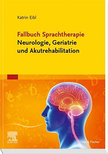 Fallbuch Sprachtherapie Neurologie, Geriatrie und Akutrehabilitation (Fälle)