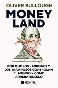 Moneyland: Por qué los ladrones y los tramposos controlan el mundo y cómo arrebatárselo par Oliver Bullough