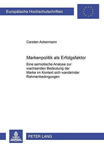 Markenpolitik als Erfolgsfaktor: Eine semiotische Analyse zur wachsenden Bedeutung der Marke im Kontext sich wandelnder Rahmenbedingungen (Europäische ... et Journalisme, Communications, Band 86)