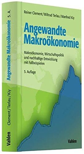 Angewandte Makroökonomie: Makroökonomie, Wirtschaftspolitik und nachhaltige Entwicklung mit Fallbeispielen
