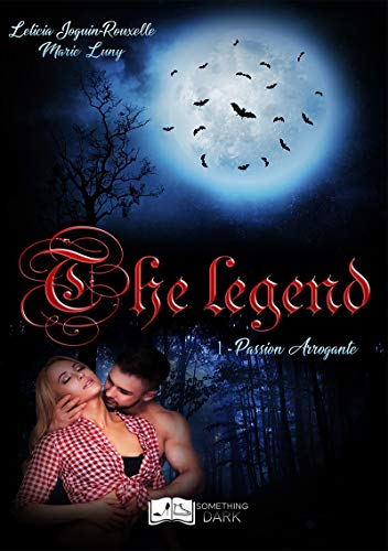 The Legend, tome 1 : Passion Arrogante (Something Dark)