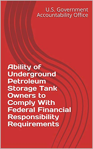 Petroleum Tank (Ability of Underground Petroleum Storage Tank Owners to Comply With Federal Financial Responsibility Requirements (English Edition))