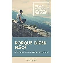 Porque Dizer NÃO?: Tudo pode ser diferente em sua Vida! (Portuguese Edition)
